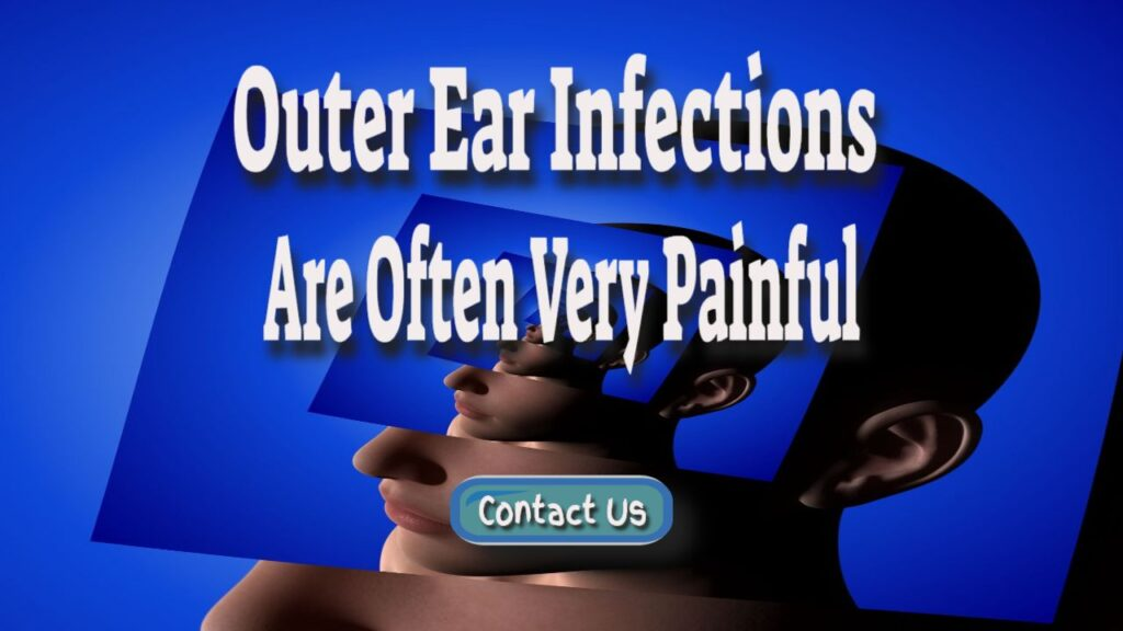 outer ear infections are very painful
